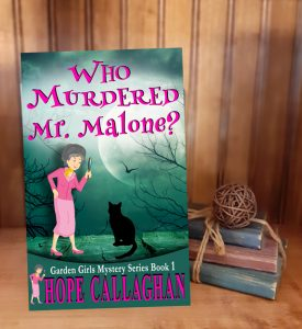 Hope Callaghan | Who Murdered Mr. Malone? | Garden Girls Mystery Series | Christian Cozy Mystery