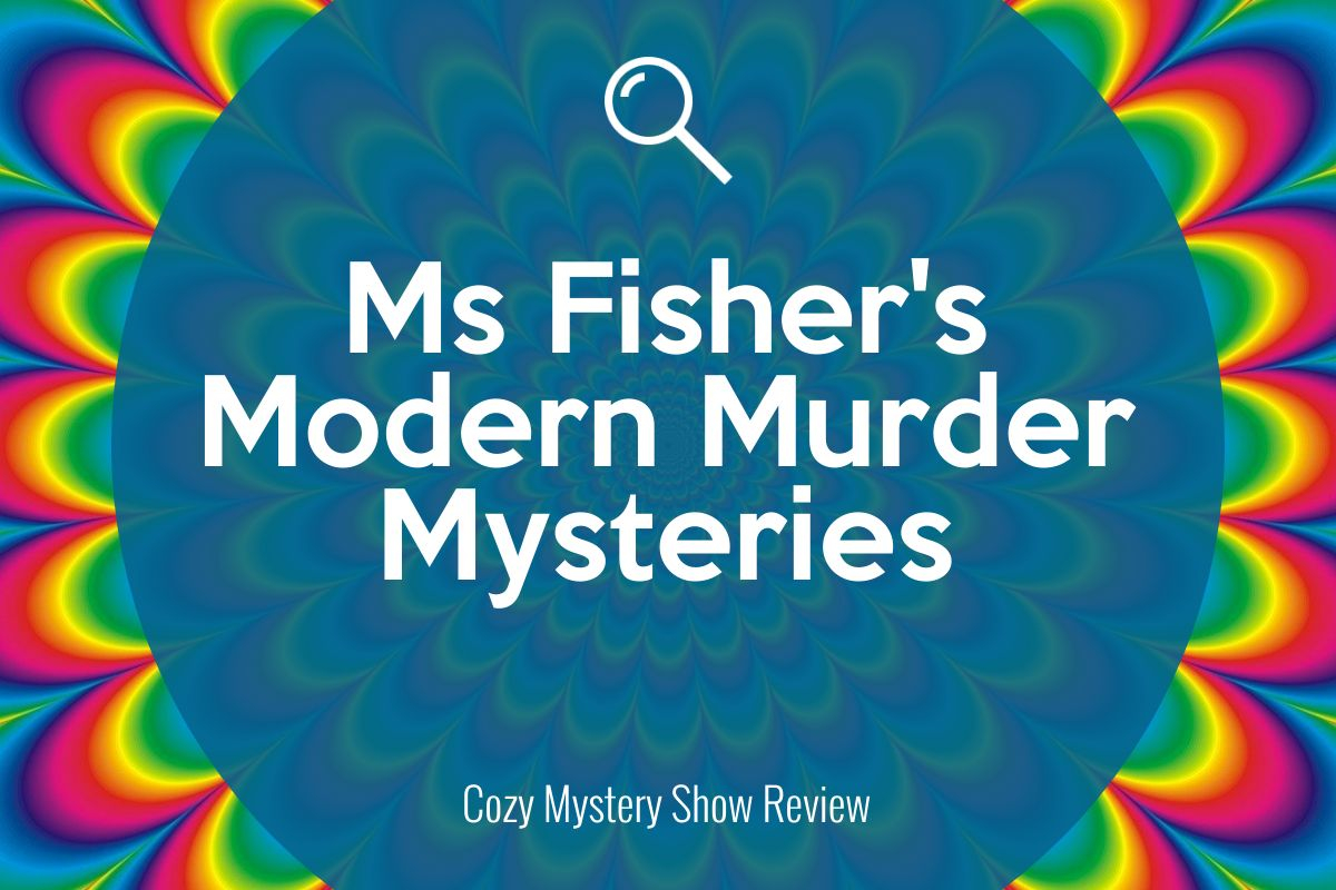 Ms Fisher's Modern Murder Mysteries – Review